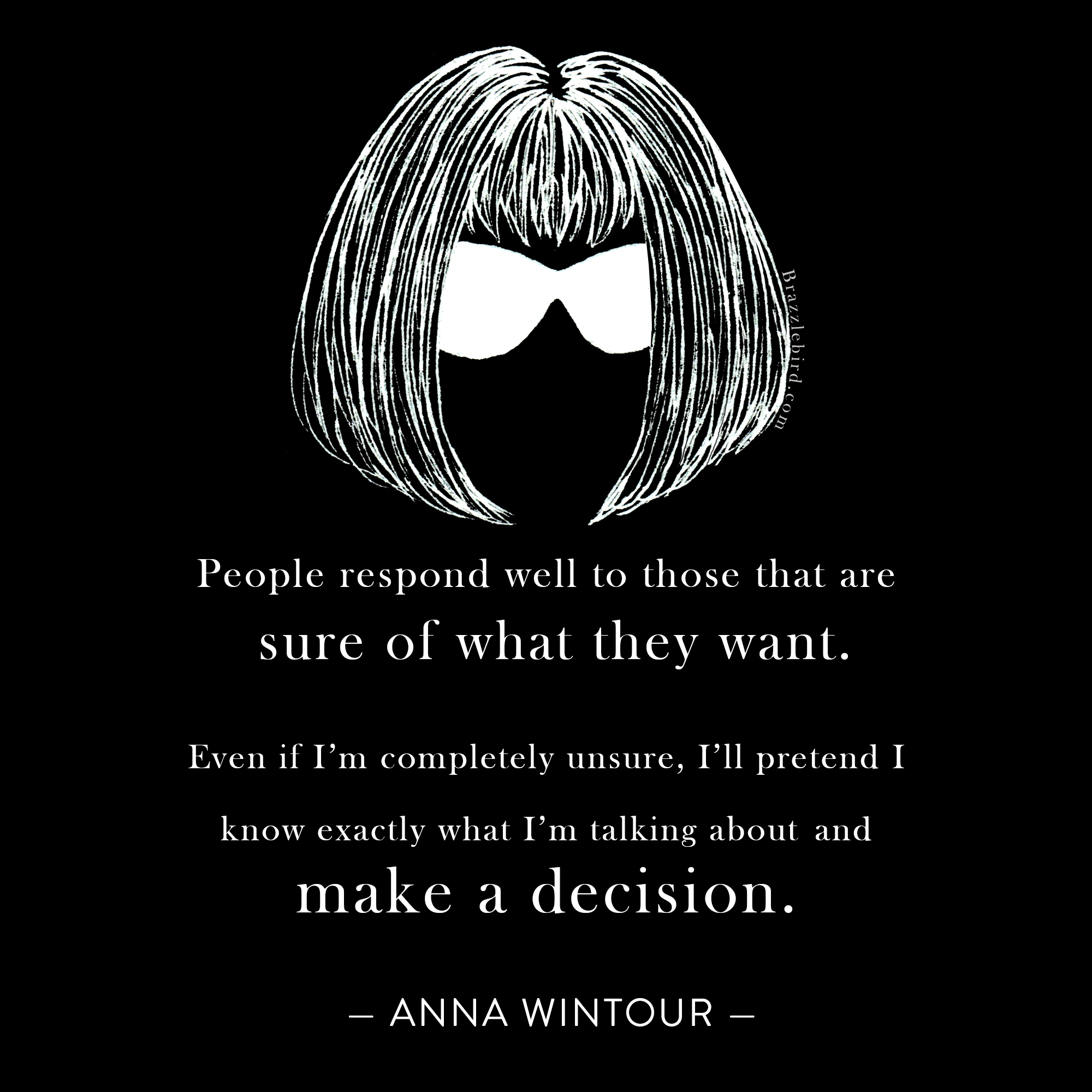 Brazzlebird Anna Wintour Make A Decision Quote