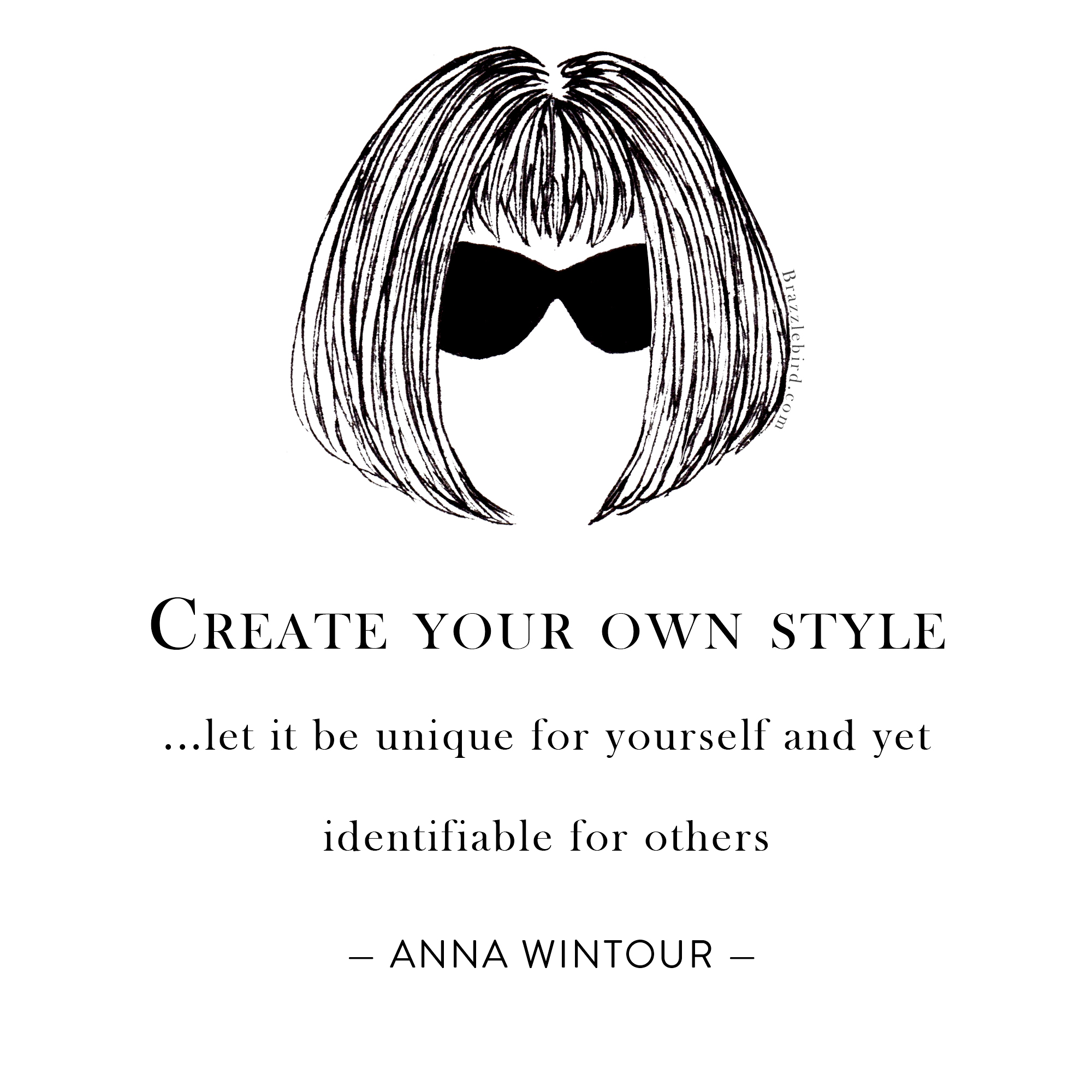 Brazzlebird Anna Wintour Create Your Own Style let it be unique for yourself and yet identifiable for others Quote
