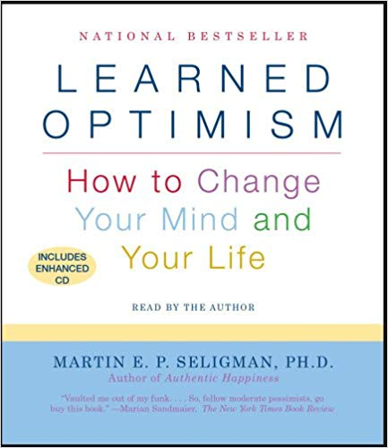 Learned Optimism: How to Change Your Mind & Your Life - Martin E. P. Seligman