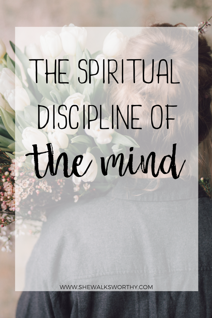 The Spiritual Discipline of the Mind — she walks worthy
