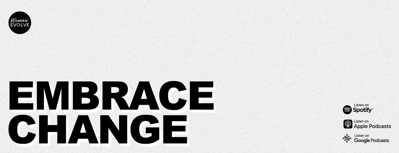 WE Podcast_Episode Banner_Embrace Change.jpg