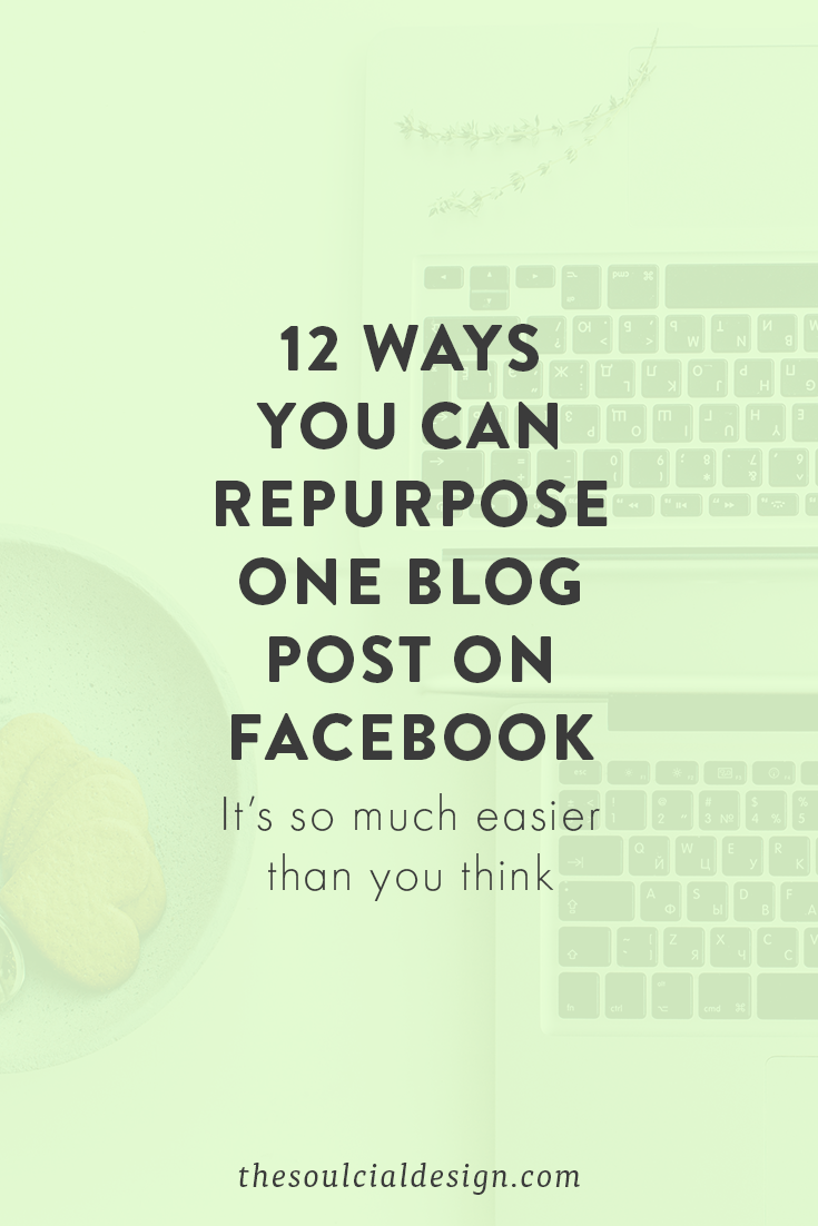 12 ways to use any a blog posts to create 50+ social media posts for facebook or anywhere! Get the full list at thesoulcialdesign.com/blog/repurpose-social-media-content-facebook #facebook #content #socialmedia