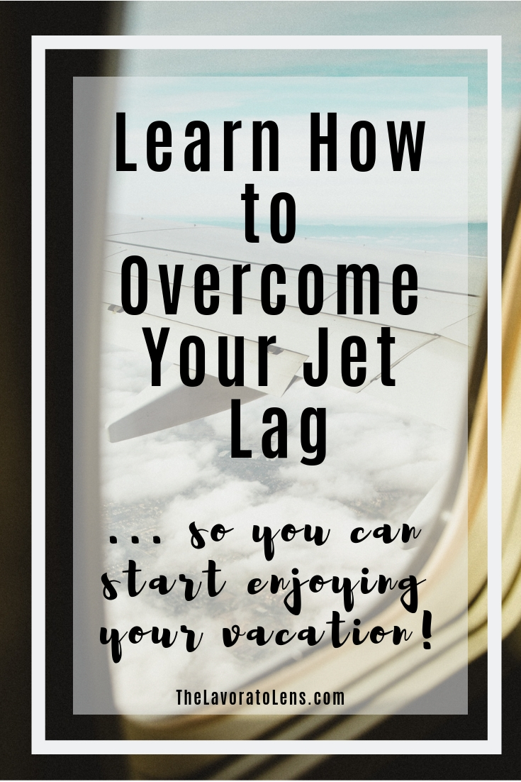 Learn How to Overcome Your Jet Lag so You can start enjoying your vacation.jpg