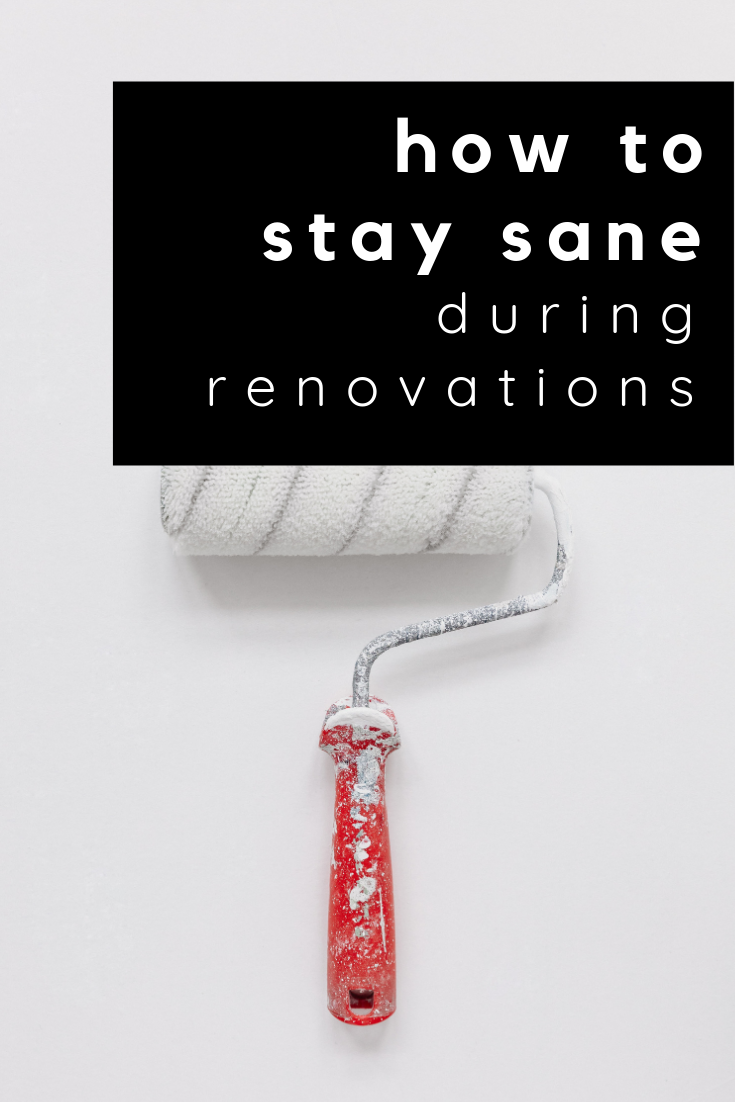 how to stay sane during renovations