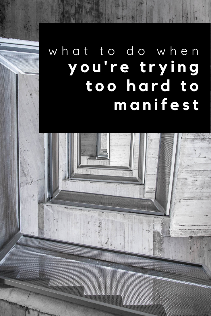 what to do when you're trying too hard to manifest