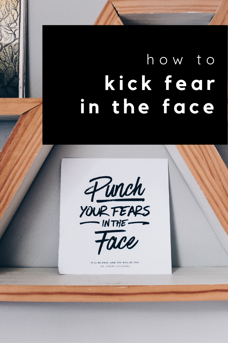 how to kick fear in the face