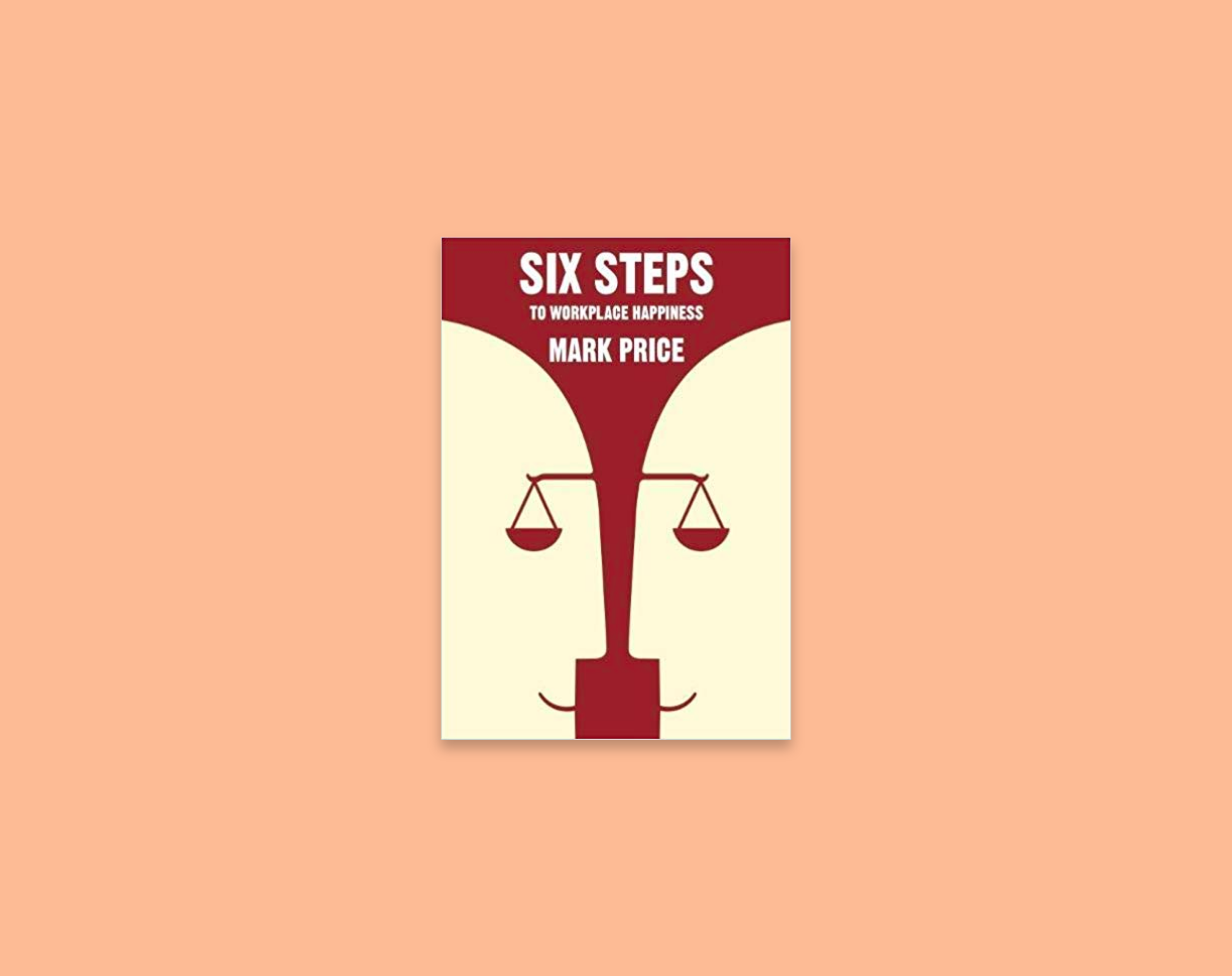 Six Steps to Workplace Happiness by Mark Price