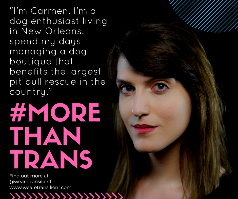 Carmen is #MoreThanTrans.  Check out the rest of the series on Transilient's Facebook, Twitter, or Instagram!