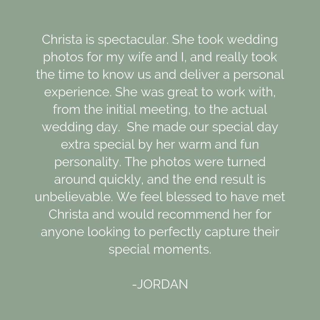 Christa is spectacular. She took wedding photos for my wife and I, and really took the time to know us and deliver a personal experience. She was great to work with, from the initial meeting, to the actual wedding da.png