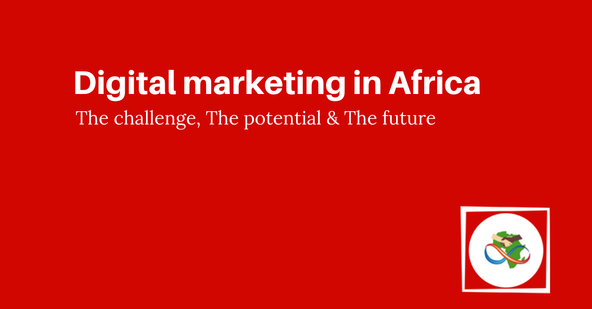 Digital Marketing in Africa The Challenge, The Potential & The Future.png