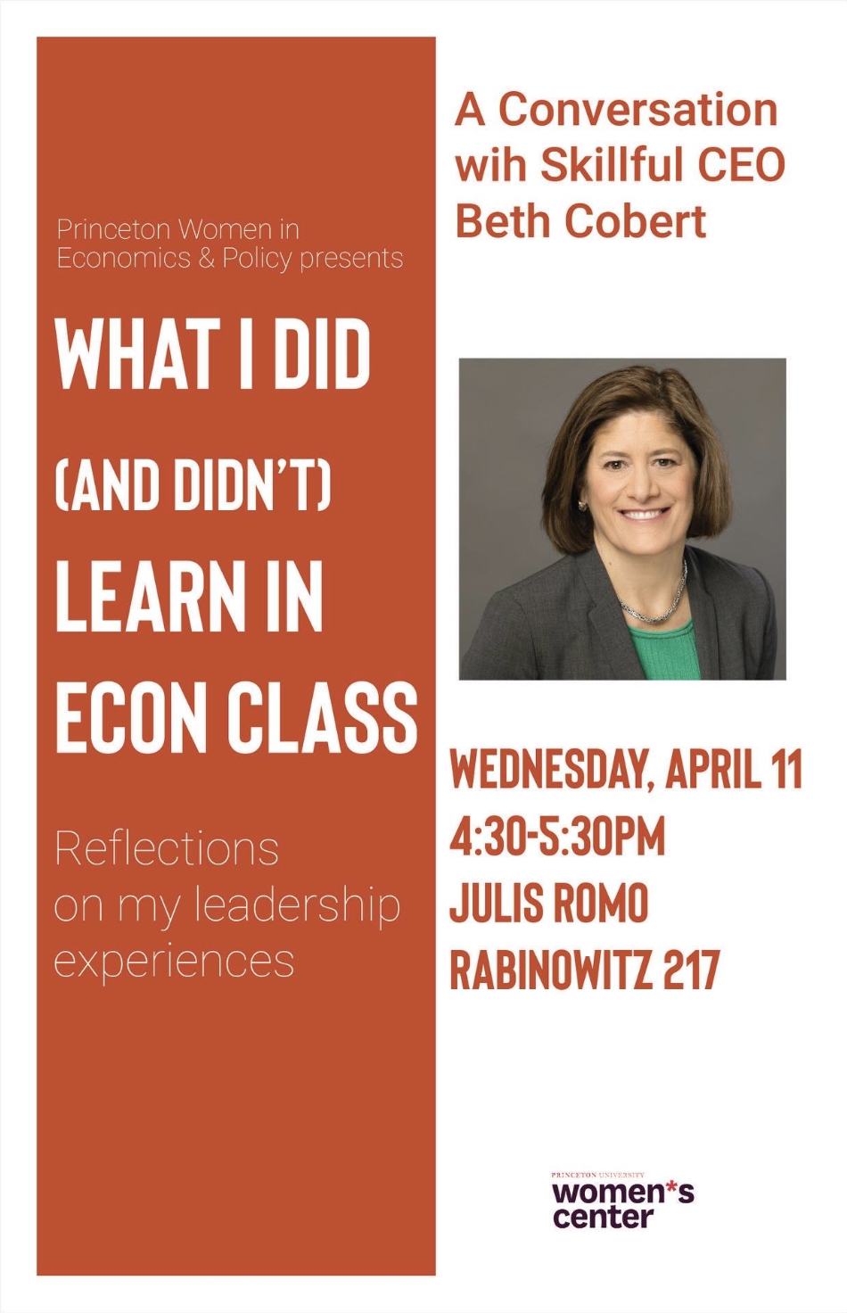 "What I Did (and Didn't) Learn in Econ Class - Princeton Women in Economics & Policy is excited to invite you to our next talk on April 11th, ""What I did (and didn't) learn in Econ class: Reflections on my leadership experiences"" with Skillful CEO Beth Cobert! The discussion will focus on leadership and lessons she has learned as a senior executive in business, government, and the non-profit sector in addition to other insights she has gained throughout her extensive career."