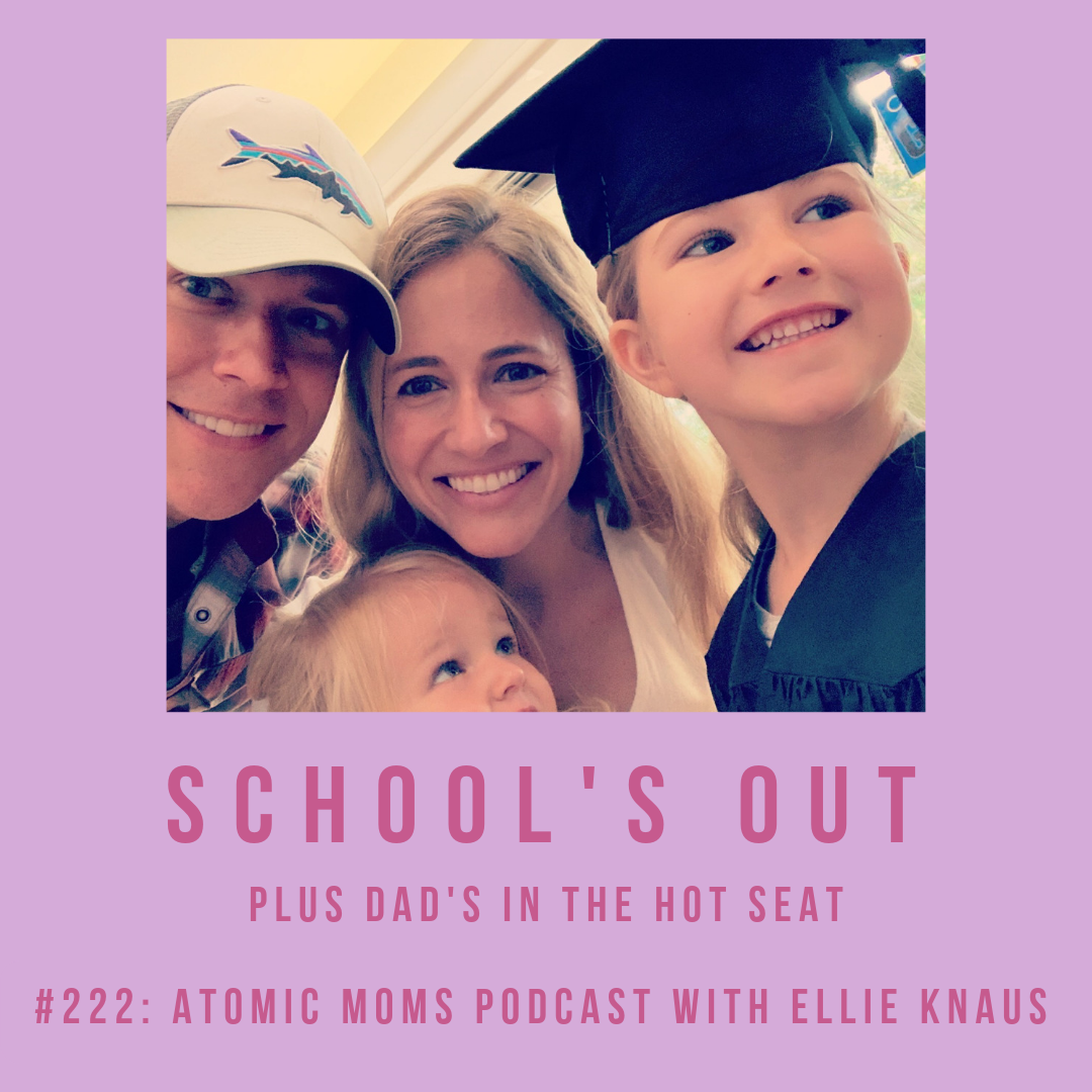 School's Out! Plus Dad's in the Hot Seat on Atomic Moms podcast