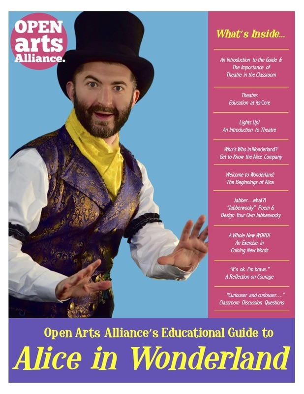Educational Theatre Guide - Our educational guide has been designed to supplement students' experience of seeing Alice performed live, and directly responds to state and national education requirements.This guide is property of Open Arts Alliance and is not to be copied or distributed for reasons other than its intended purpose.