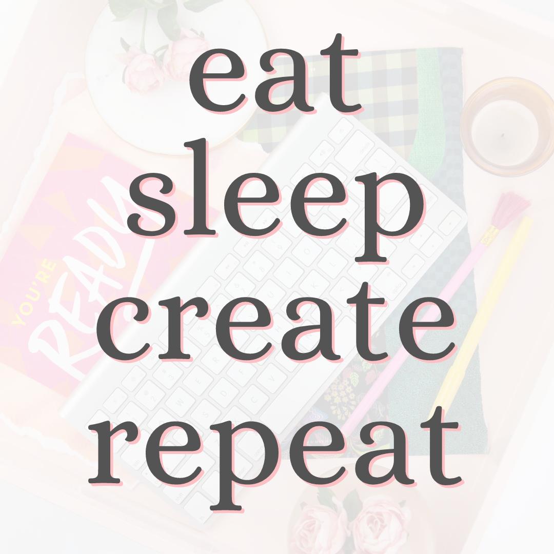 eat sleep create.png
