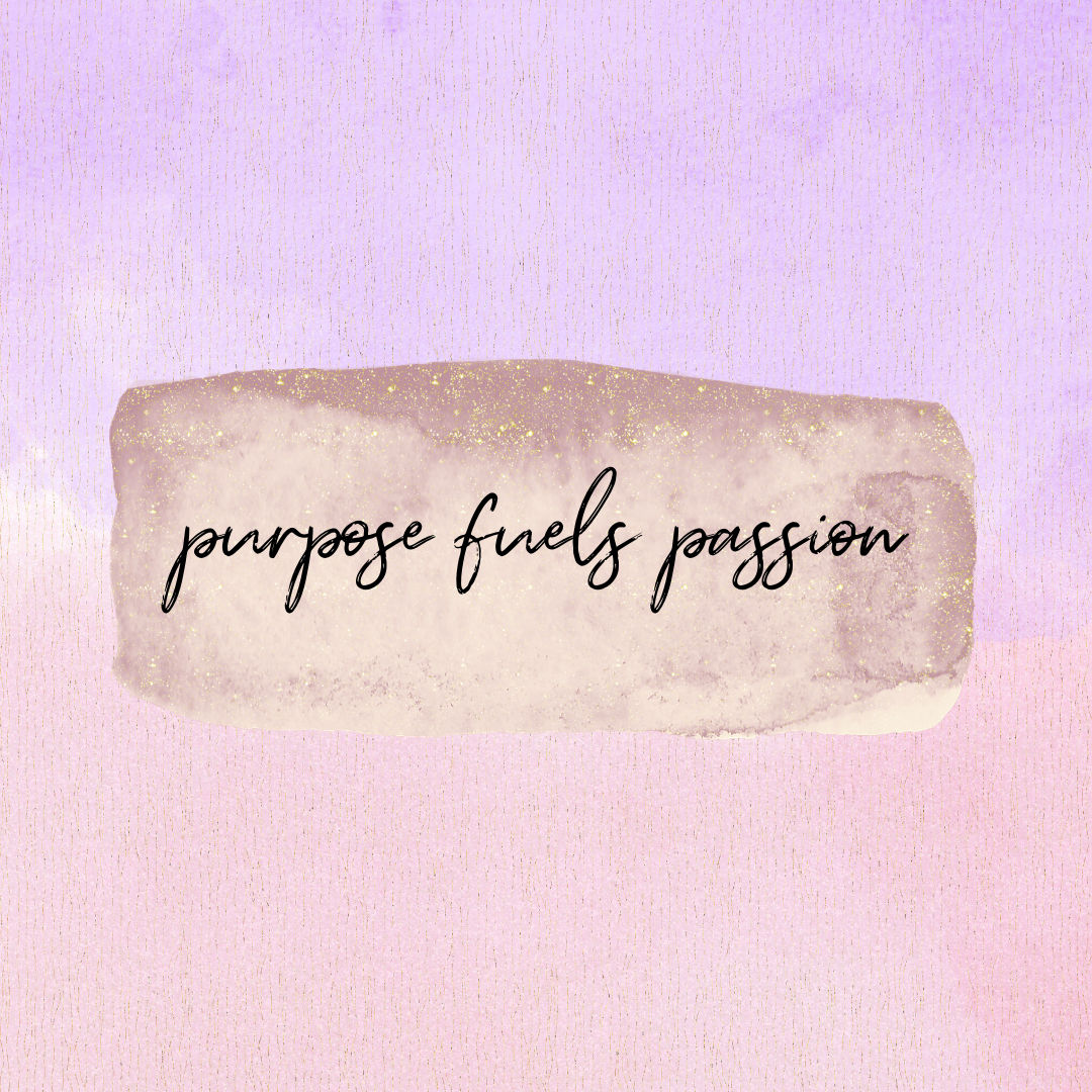 purpose fuels passion.PNG