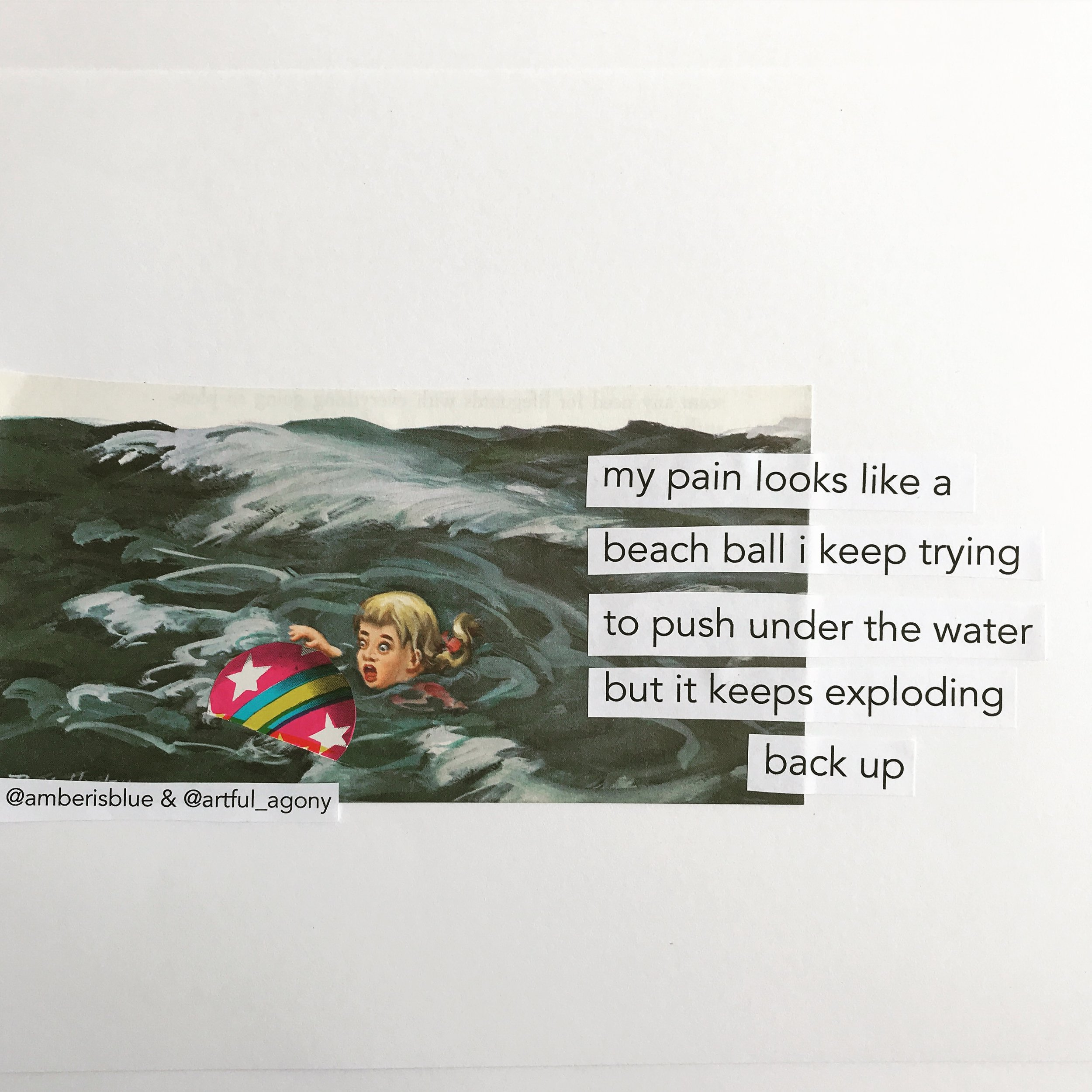 BEACH BALL  ''My pain looks like a beach ball I keep trying to push under the water but it keens exploding back up.'  submitted by @amberisblue