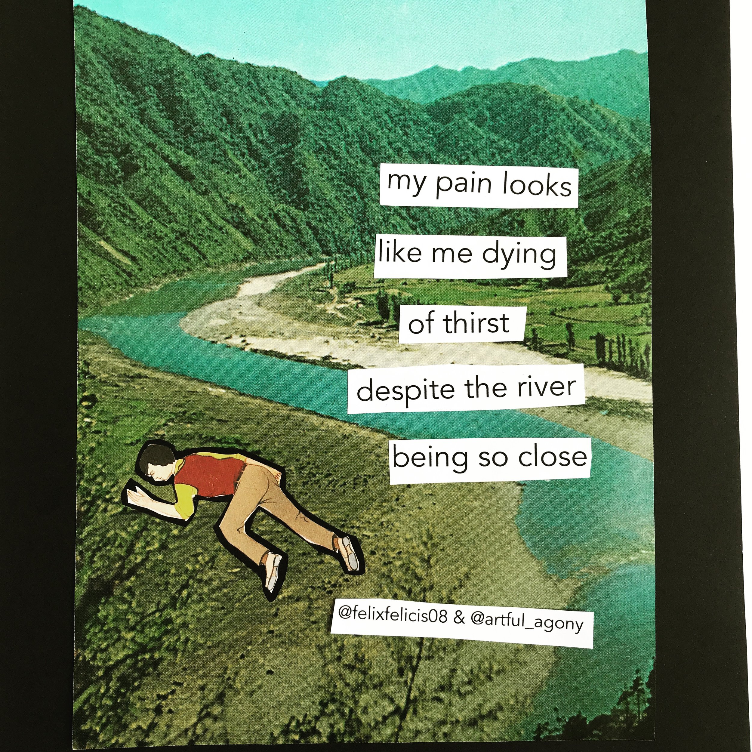 DYING OF THIRST  'My pain looks like me dying of thirst despite the river being so close.'  submitted by @felixfelicis08