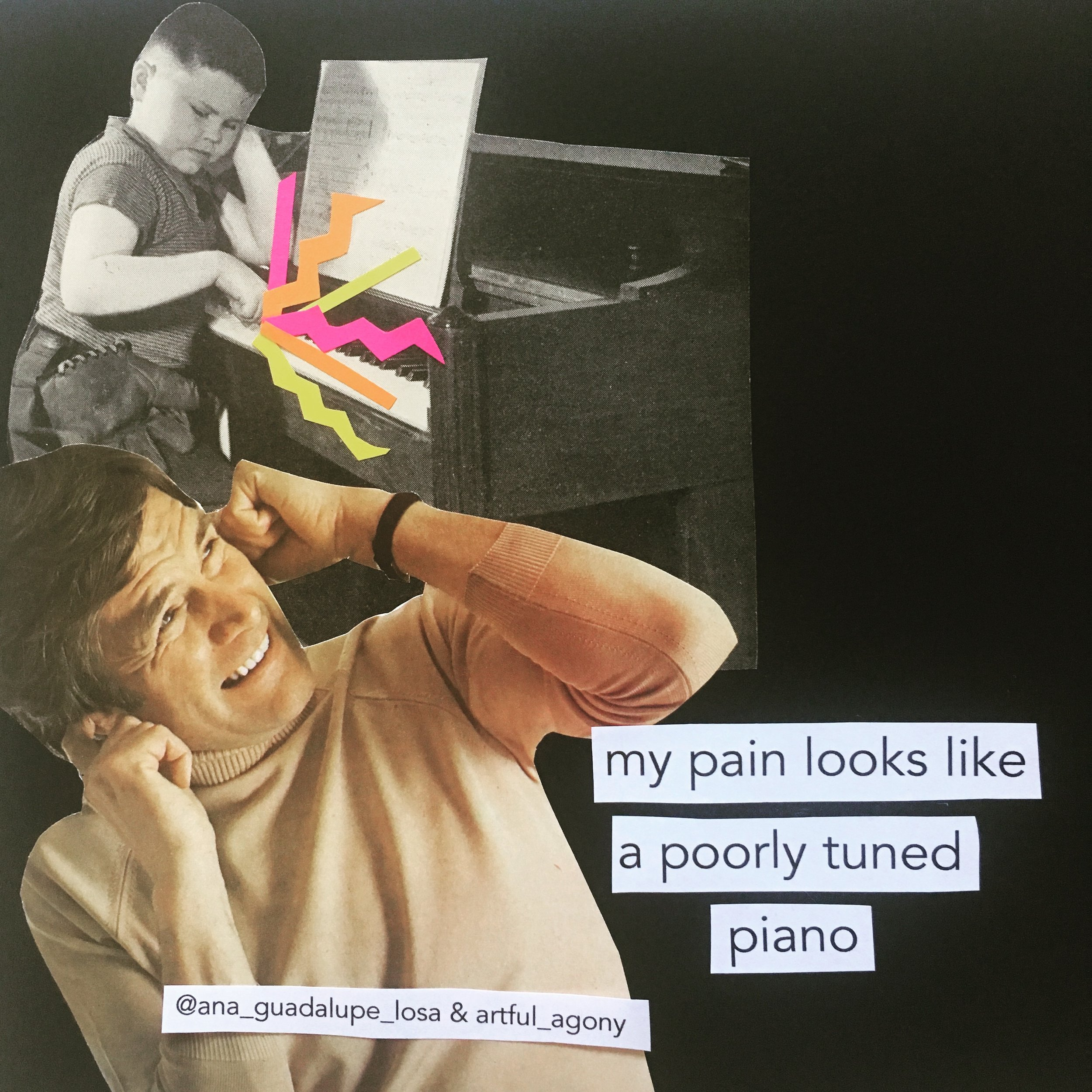 PIANO  'My pain looks like a poorly tuned piano.'  @ana_guadalupe_losa