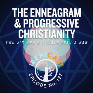 127-the-enneagram-and-progressive-christianity-irenicast-progressive-christian-podcast-irenicon-300x300.jpg