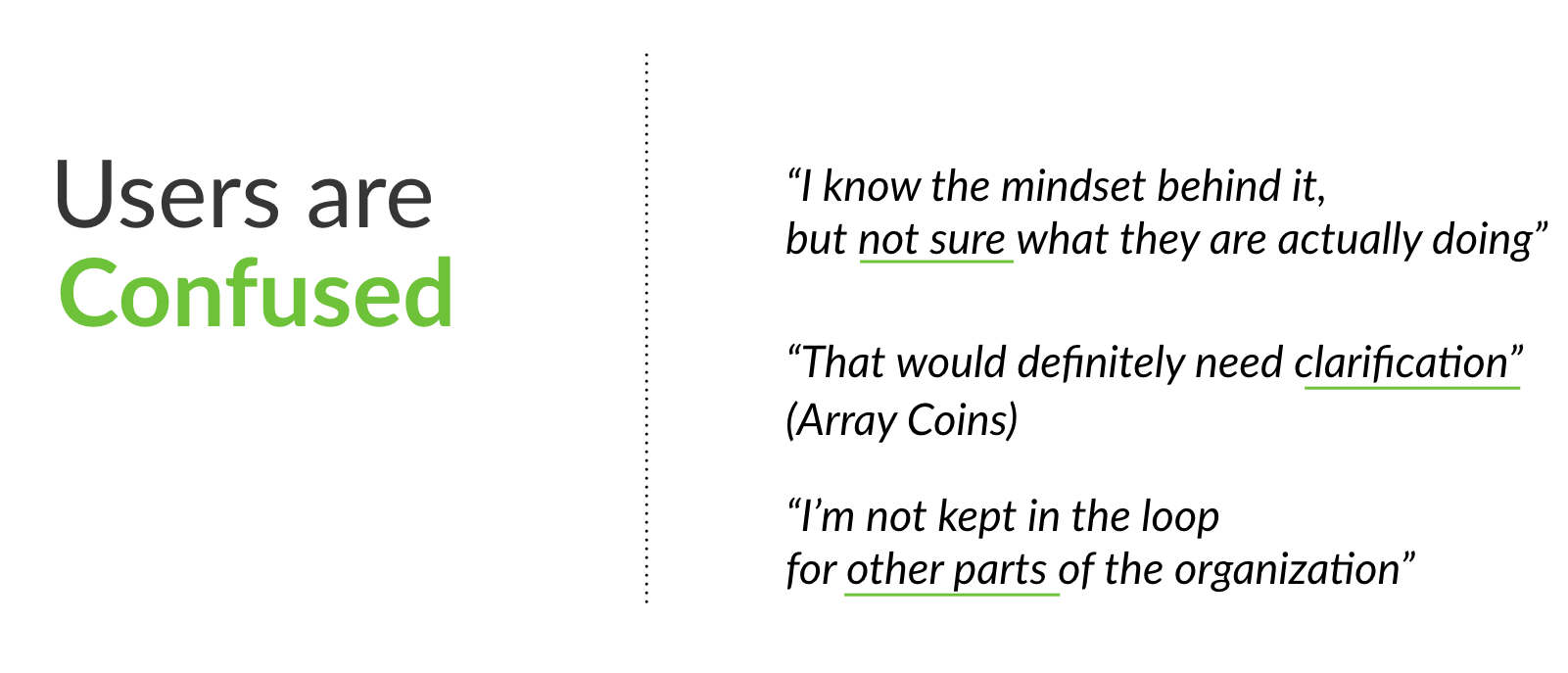 We found that (   internal   ) users value what Urban Array presents but are not clear on how can they get involved. They feel the need more clarification about fundamental pillars of the organization such as the Array coin, and the blockchain aspect of the community.    Additionally, we also found that teams are often silo-ed and it is a hindering factor to internal communication