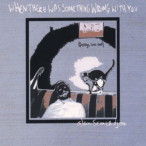 Alan Semerdjian   When There Was Something Wrong With You  (2005)  Guitar/production/mix