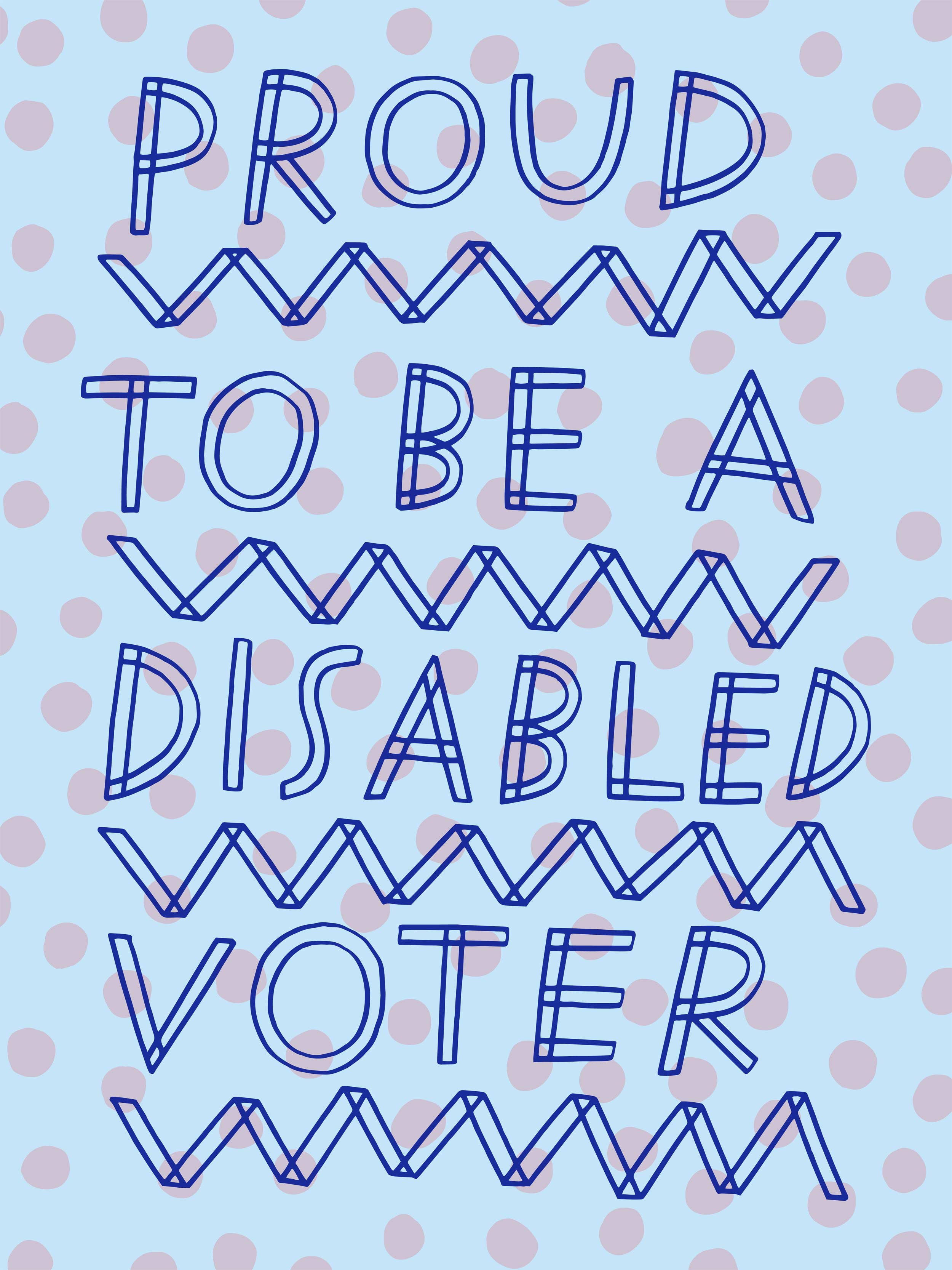 "A poster that reads ""Proud to be a disabled voter."""