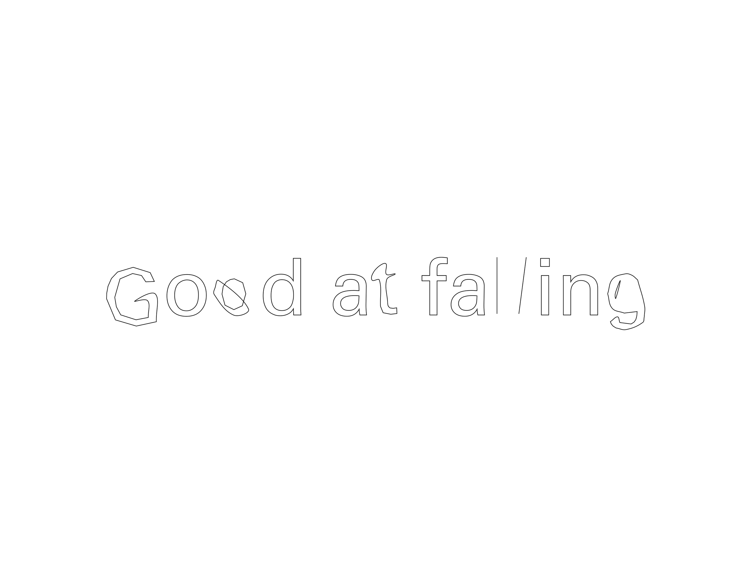 "Slightly distorted text that reads, ""Good at falling."""