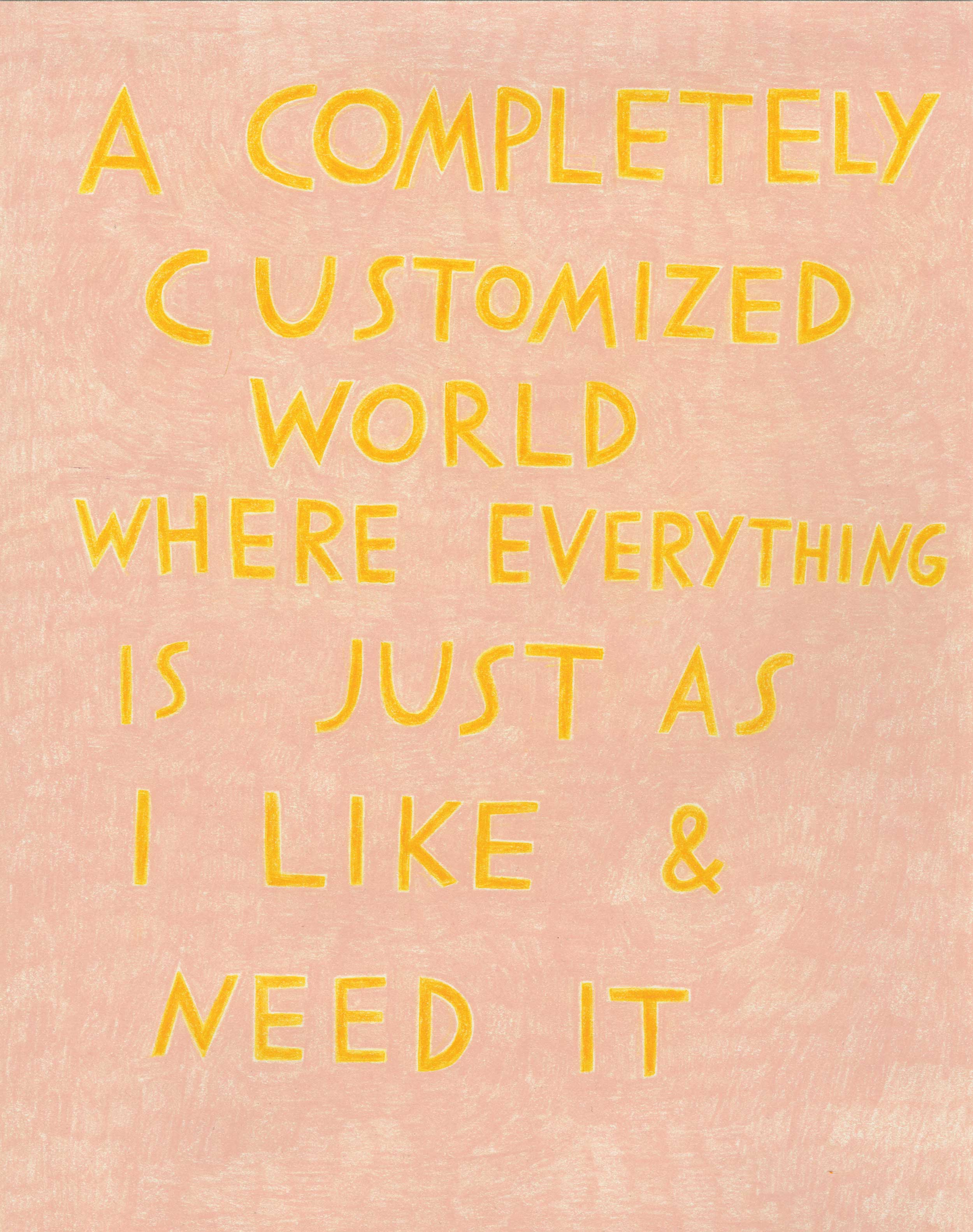 """""""A completely customized world where everything is just as I like and need it,"""" in golden yellow on pale pink."""