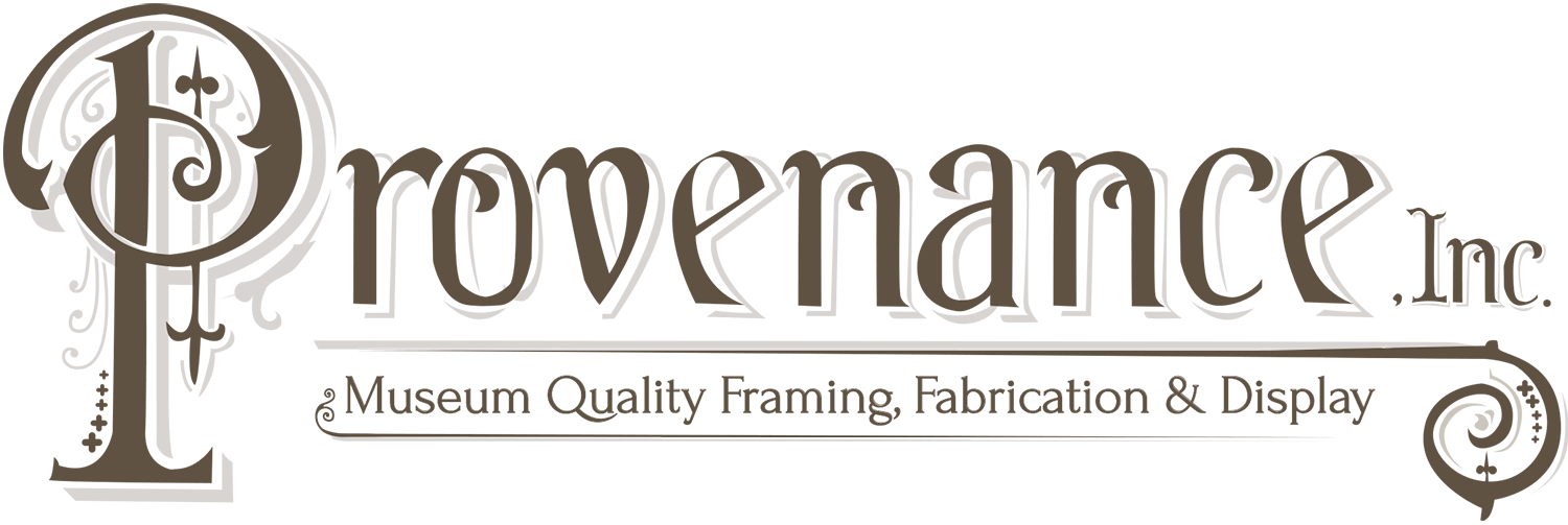 Provenance - Museum Quality Framing, Fabrication, and Display