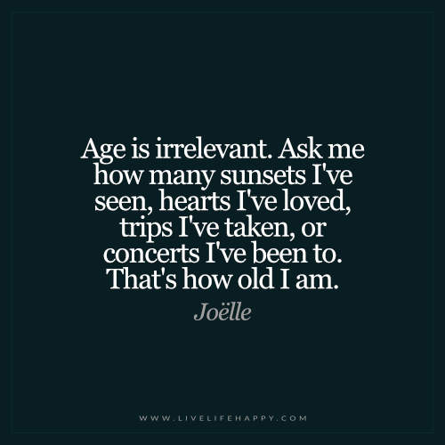 age-is-irrelevant-ask-me-how-many.jpg