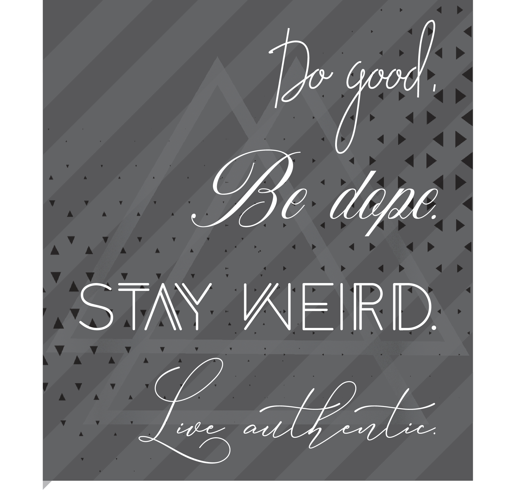 do good be dope stay weird live authentic.png