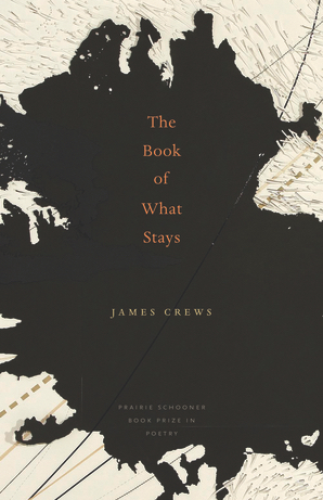 The Book of What Stays  by James Crews   (Bison Books)   Prairie Schooner Book Prize in Poetry Series   2011 Foreword Book of the Year honorable mention in Nonfiction Poetry