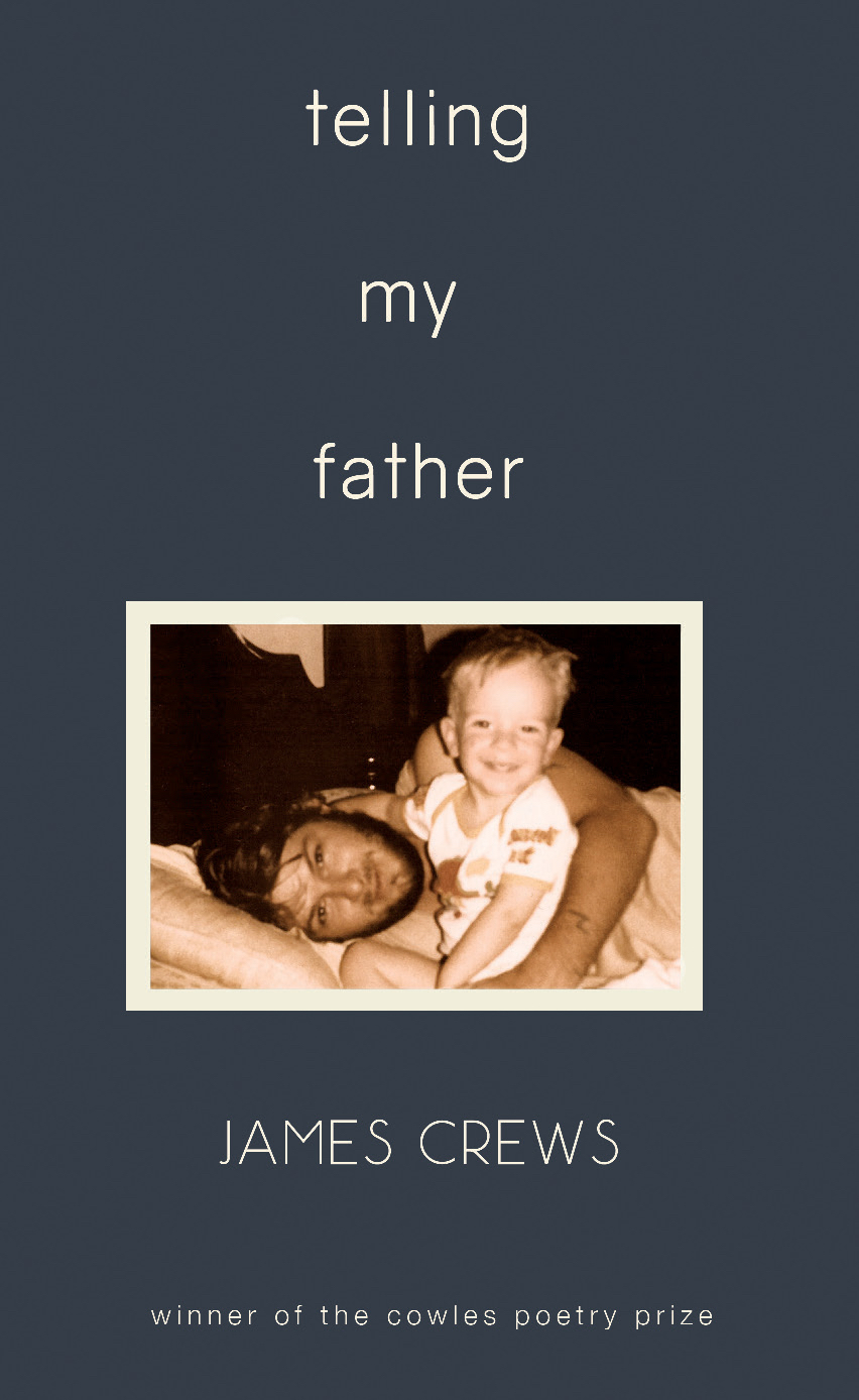 Telling My Father  by James Crews   (Southeast Missouri State University Press)   Cowles Poetry Book Prize Winner
