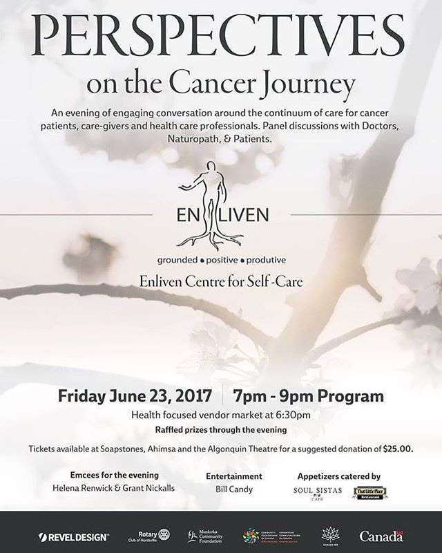 "Enliven is for YOU - whether you have had cancer or are newly diagnosed, in treatment, living with advanced disease, or, caring for someone with a diagnosis. • Please join Enliven for their inaugural event, ""Perspectives on the Cancer Journey"" – an evening of community, information and sharing around the continuum of care for cancer patients, care-givers and health care professionals. • Held at the Algonquin Theatre in #HuntsvilleON on Friday June 23rd, 2017 from 7:00 - 9:00 p.m. (doors open at 6:30 p.m.) • The evening will include a health-focused vendor market beginning at 6:30 p.m., followed by a panel discussion with Doctors, Naturopaths, Spiritual Leaders and Patients and a short film, ""Creativity is the Great Rebellion of Existence"". This film illustrates three local women's experiences of living and thriving with cancer. Prizes will be raffled throughout the evening – all this accompanied by musical entertainment and appetizers! • Tickets are available at Soapstones, Ahimsa and the Algonquin Theatre for a suggested donation of $25.00 • It's going to be a great evening and we anticipate seeing you there! 👍"