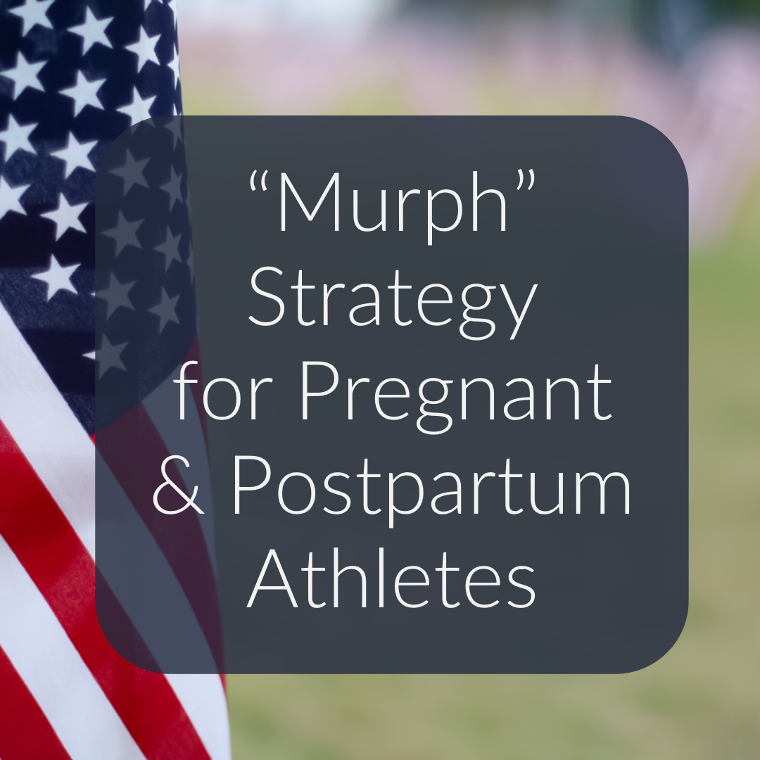 Strategies for the Pregnant & Postpartum Athlete- Hero WOD Murph