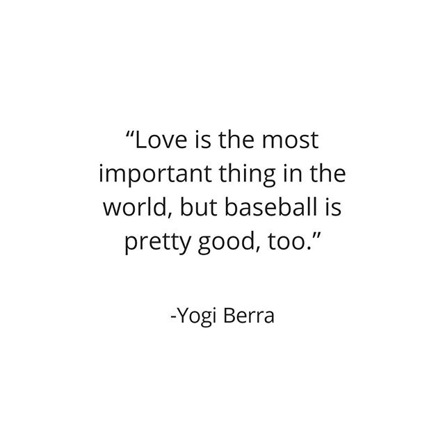 """""""Love is the most important thing in the world, but baseball is pretty good, too."""" -Yogi Berra @pitchrxapp"""
