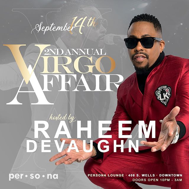 It's About That Time... The 2nd Annual VIRGO AFFAIR featuring celebrity guest host @raheem_devaughn @PERSONALOUNGE  Tables Guaranteed To SellOut ~ Reserve Yours Now! LINK IN BIO... #Chicago #ChicagoEvents #ChicagoNights  #MagnificentMile #chicagodayparties #chicagopromoter #chicagopromos #chicagonightlife #nightlifechicago #chicagoparties #chicagoevents #chicagoblogger #chicagolife  #drinkresponsibly #personaloungechicago.  http://www.virgoaffairchicago.eventbrite.com