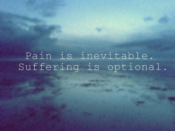 pain-is-inevitable.suffering-is-optional.1.jpg