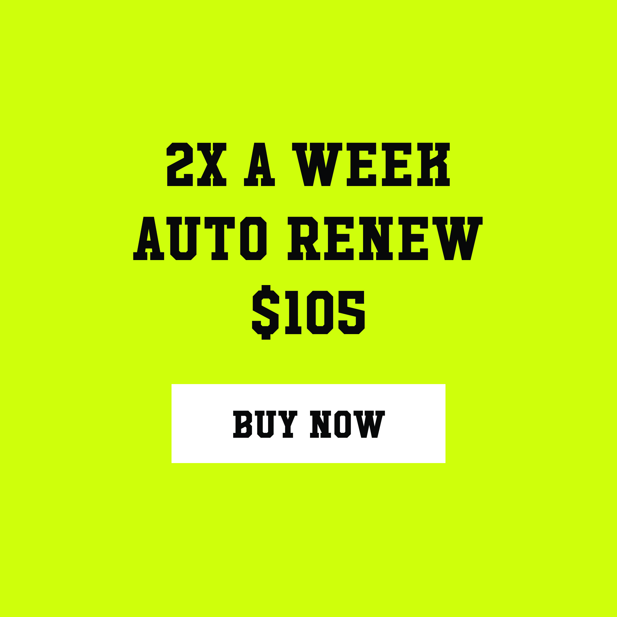 ($13 a class) Come any time to any class twice a week. Membership automatically renews every month and requires a three month commitment*