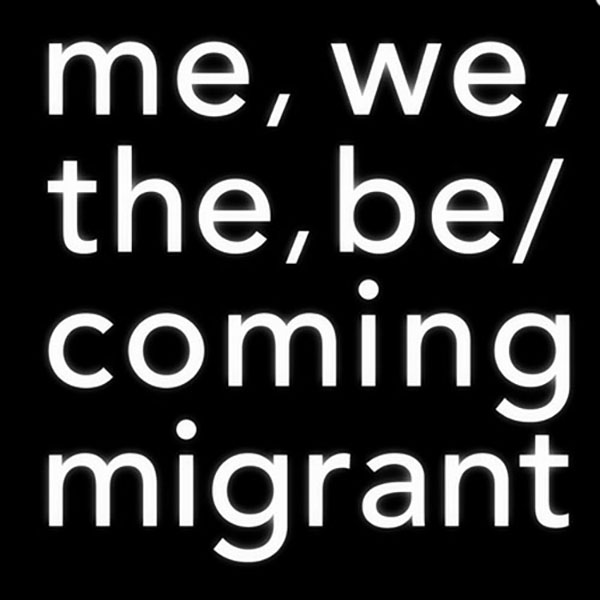 Guy Mannes-Abbott,  me, we, the, be/coming migrant