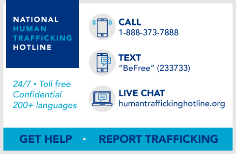 If you are in immediate danger, call 911. - NATIONAL HUMAN TRAFFICKING HOTLINETo get help, contact the National Human Trafficking Hotline by calling 1-888-373-7888.Or by texting,