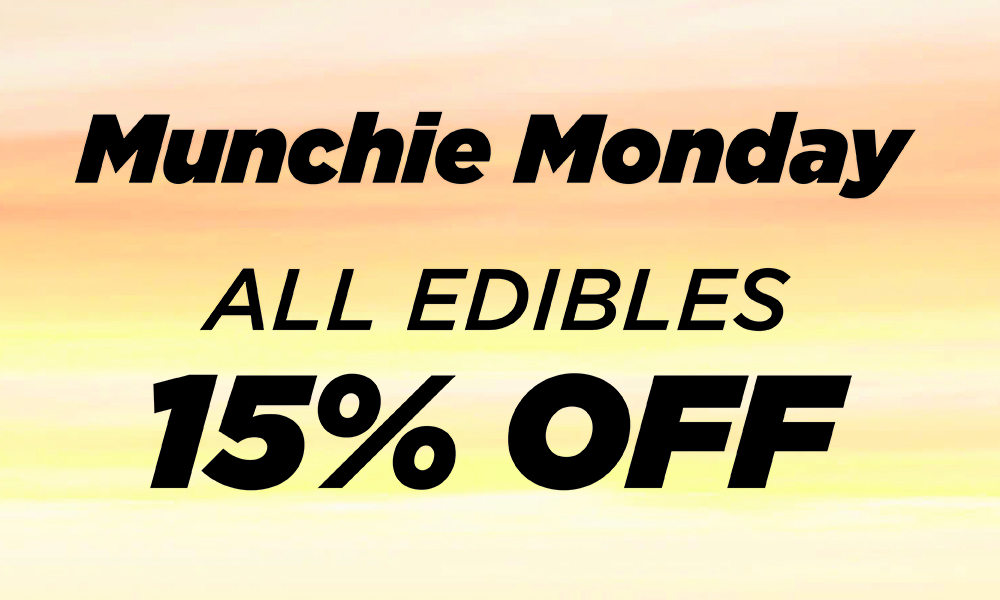 Munchie Monday - 15% off edibles ALL day long