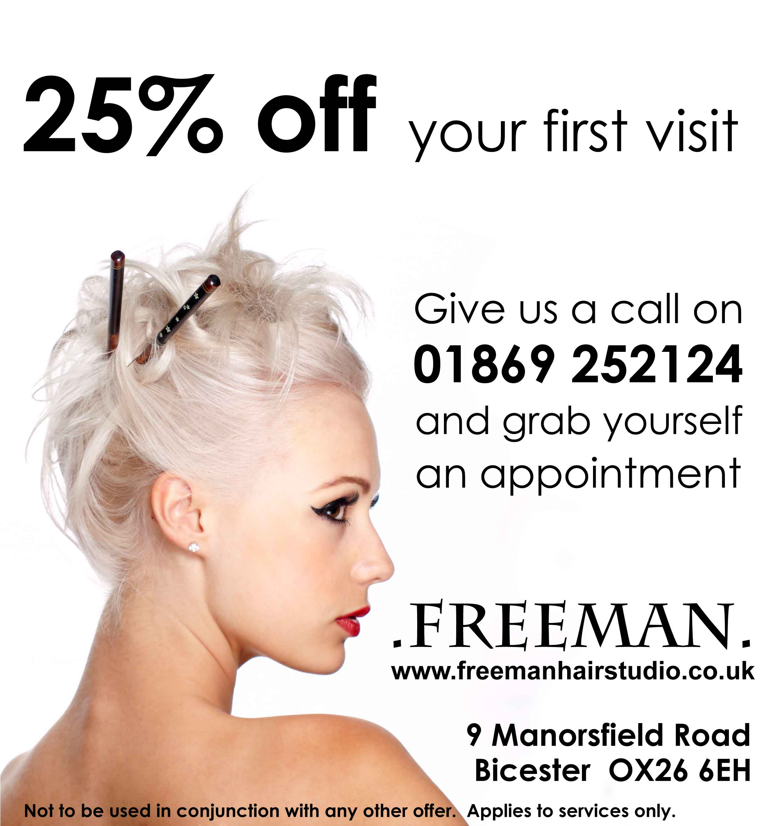 First Visit Discount - If you are a new client, or haven't visited us for over 12 months, we offer a 25% discount on your first visit to the salon.Mention when booking your first appointment.Applies to services only, and can't be used in conjunction with any other offer.