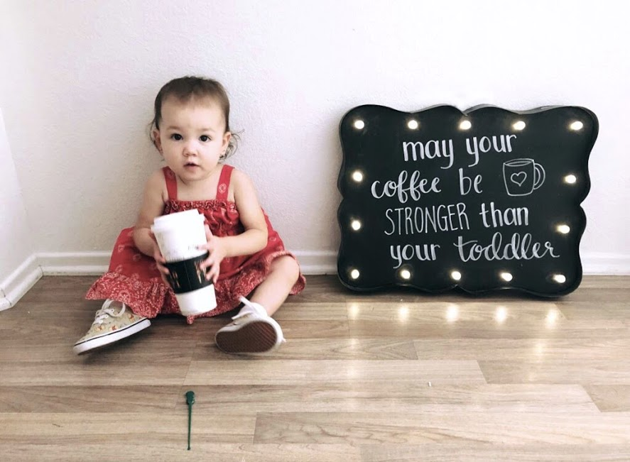 oh, and may your coffee be stronger than your toddler!