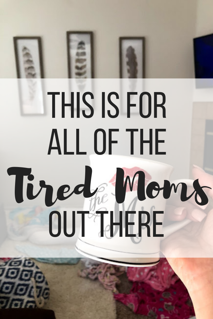 This Is For All of the Tired Moms Out There.png