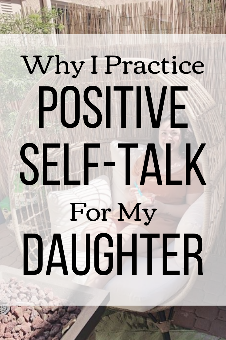 Why I Practice Positive Self-Talk For My Daughter.png