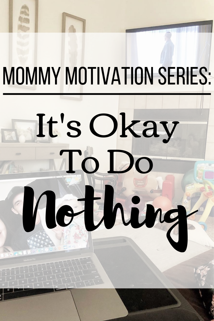 Mommy Motivation: It's Okay To Do Nothing.png