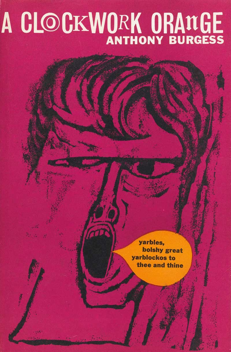 A Clockwork Orange   by Anthony Burgess, published by William Heinemann, December 1962.