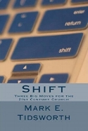 Shift - Three Big Moves for the 21st Century Church by Mark E. Tidwsorth