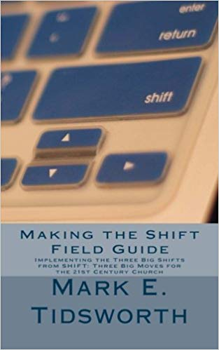 Making the Shift Field Guide - Implementing the Three Big Shifts by Mark E. Tidsworth